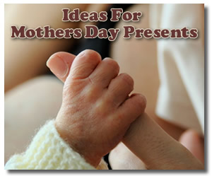 Ideas For Mothers Day Presents
